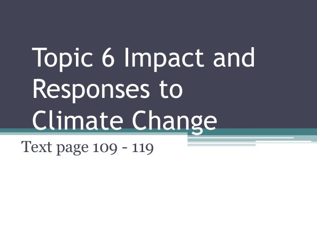 Topic 6 Impact and Responses to Climate Change Text page 109 - 119