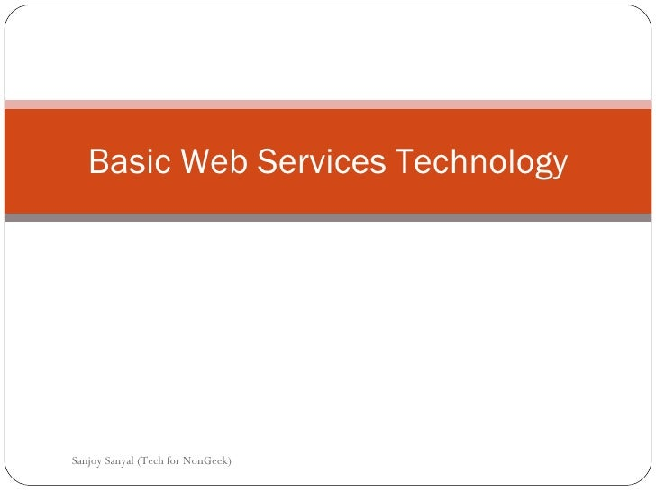 Basic Web Services Technology Sanjoy Sanyal (Tech for NonGeek)