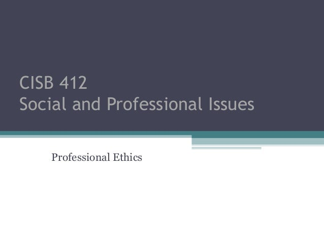 CISB 412Social and Professional Issues    Professional Ethics