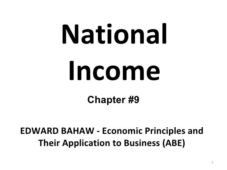 National Income EDWARD BAHAW - Economic Principles and Their Application to Business (ABE) Chapter #9