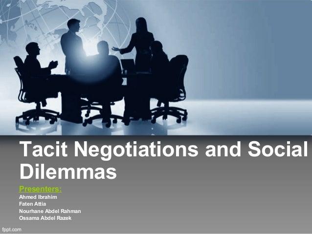 Tacit Negotiations and SocialDilemmasPresenters:Ahmed IbrahimFaten AttiaNourhane Abdel RahmanOssama Abdel Razek