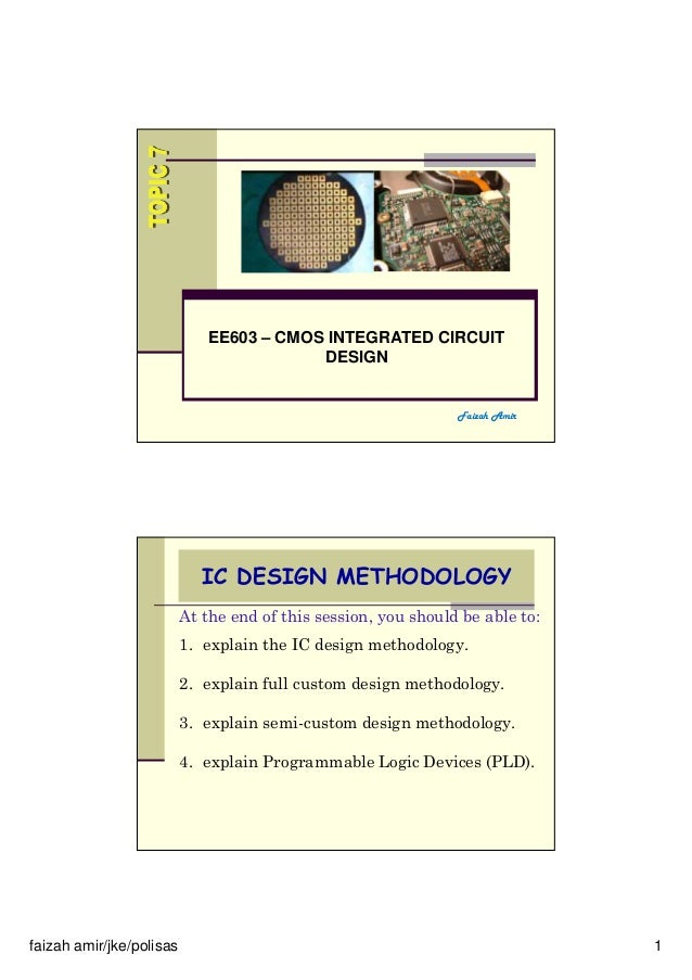 faizah amir/jke/polisas 1 EE603 – CMOS INTEGRATED CIRCUIT DESIGN Faizah Amir IC DESIGN METHODOLOGY At the end of this sess...