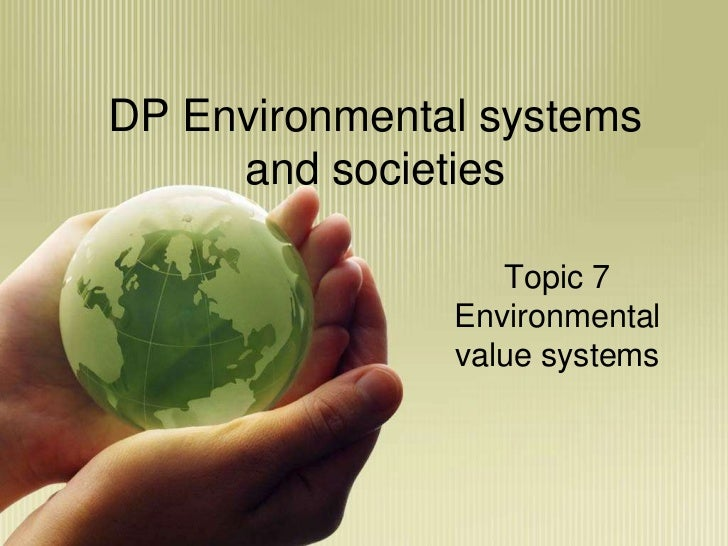 DP Environmental systems     and societies                  Topic 7               Environmental               value systems