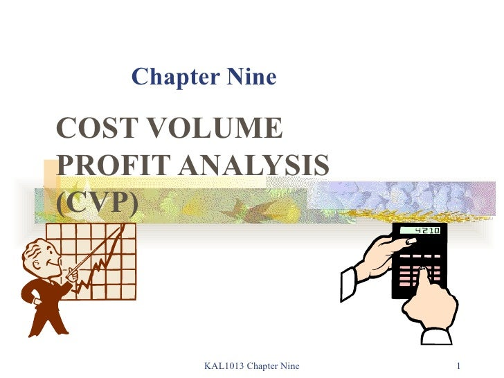 Chapter Nine COST VOLUME PROFIT ANALYSIS (CVP) KAL1013 Chapter Nine