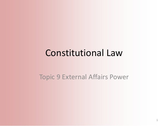 Constitutional Law Topic 9 External Affairs Power  1