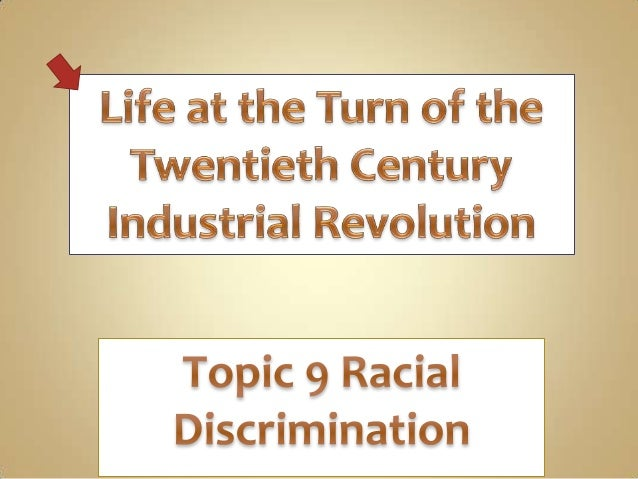 Topic 9 racial discrimination Industrial Era