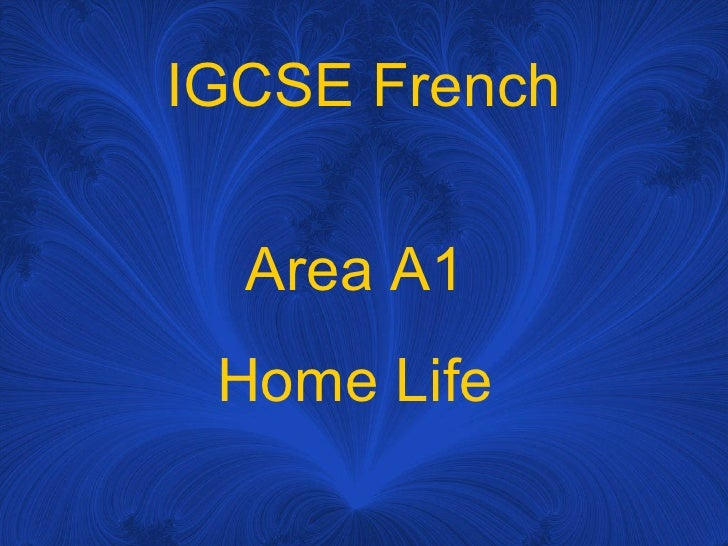 IGCSE French Area A1  Home Life