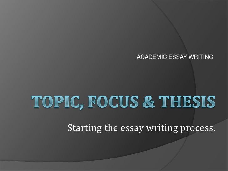 ACADEMIC ESSAY WRITINGStarting the essay writing process.