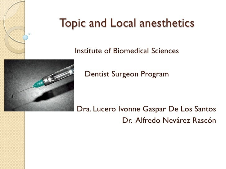 Topic and Local anesthetics   Institute of Biomedical Sciences      Dentist Surgeon Program   Dra. Lucero Ivonne Gaspar De...