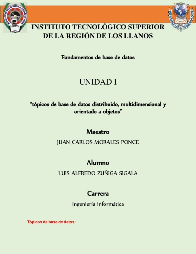 """INSTITUTO TECNOLÓGICO SUPERIOR  DE LA REGIÓN DE LOS LLANOS  Fundamentos de base de datos  UNIDAD I  """"tópicos de base de da..."""
