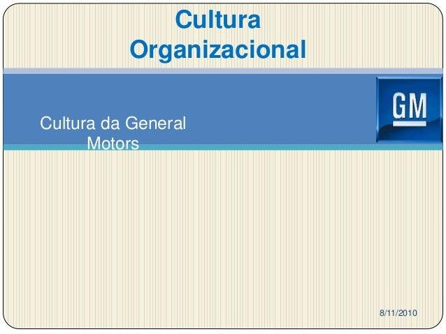 Cultura Organizacional 8/11/2010 Cultura da General Motors