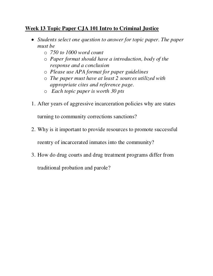 Week 13 Topic Paper CJA 101 Intro to Criminal Justice    Students select one question to answer for topic paper. The paper...