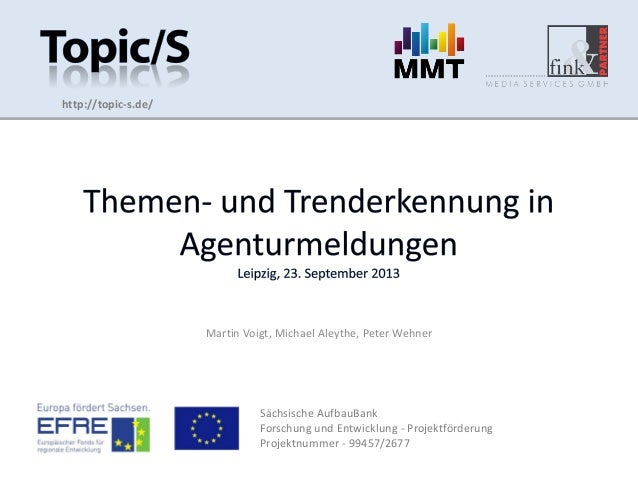 Sächsische AufbauBank Forschung und Entwicklung - Projektförderung Projektnummer - 99457/2677 http://topic-s.de/ Martin Vo...