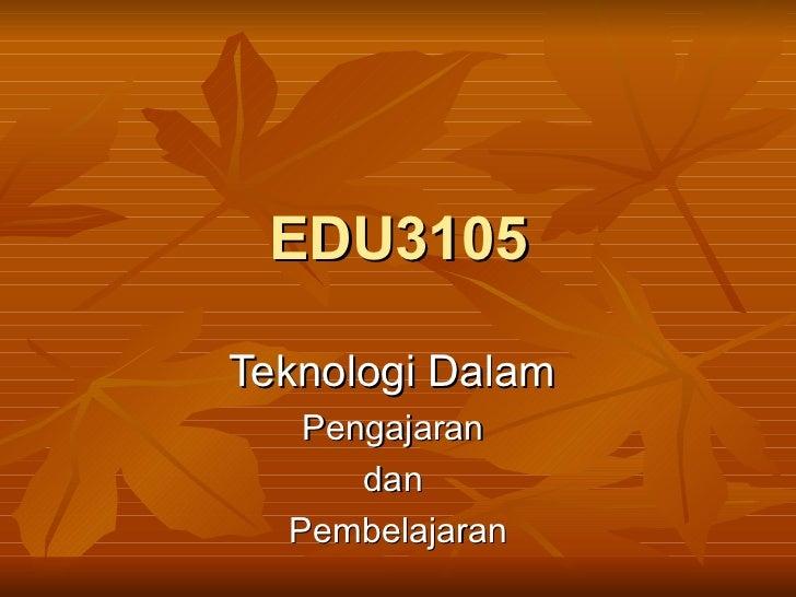EDU3105 Teknologi Dalam  Pengajaran  dan  Pembelajaran