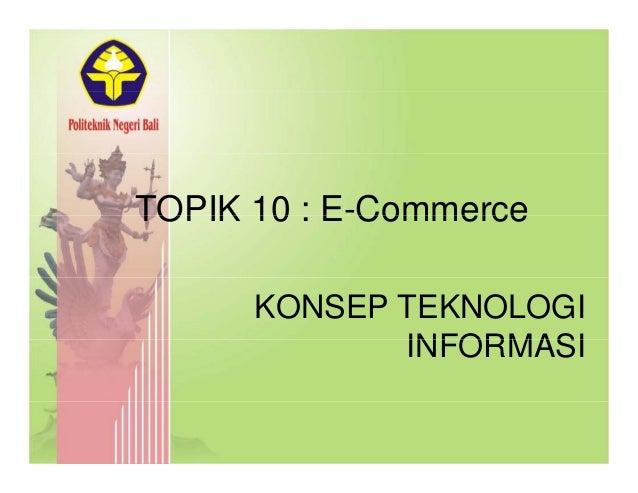 TOPIK 10 : E-CommerceTOPIK 10 : E Commerce KONSEP TEKNOLOGI INFORMASIINFORMASI