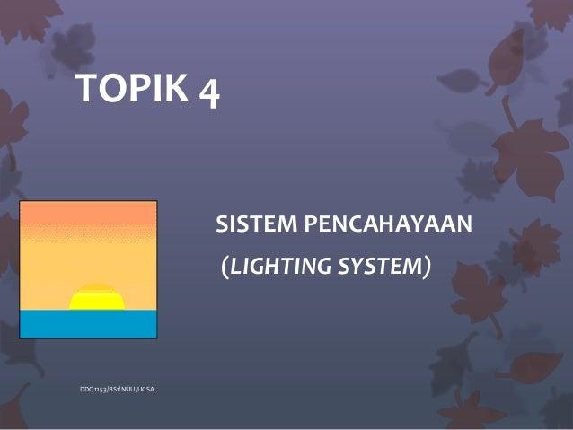 TOPIK 4 SISTEM PENCAHAYAAN (LIGHTING SYSTEM) DDQ1253/BS1/NUU/UCSA
