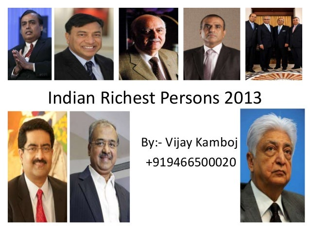 Indian Richest Persons 2013 By:- Vijay Kamboj +919466500020