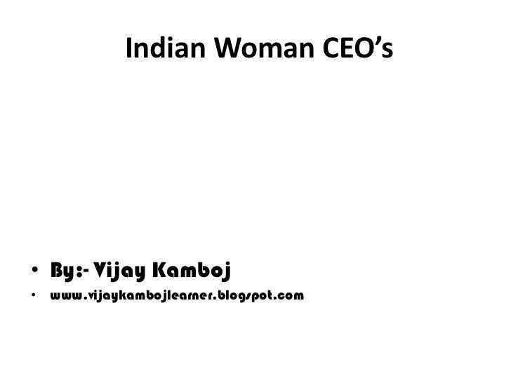 Indian Woman CEO's• By:- Vijay Kamboj• www.vijaykambojlearner.blogspot.com
