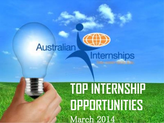 Australian Internships – www.internships.com.au  TOP INTERNSHIP OPPORTUNITIES March 2014  1