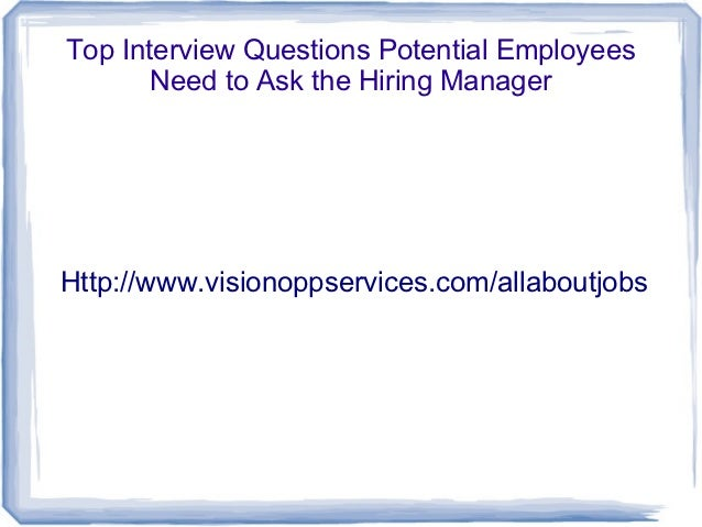 Top Interview Questions Potential Employees       Need to Ask the Hiring ManagerHttp://www.visionoppservices.com/allaboutj...