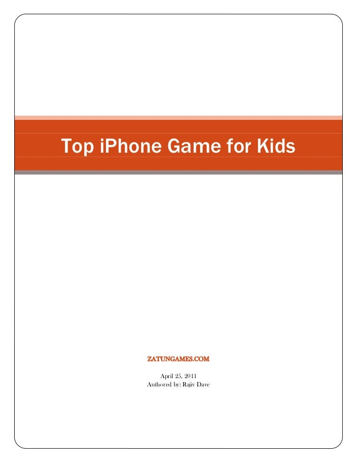 Top iPhone Game for Kids zatungames.comApril 25, 2011Authored by: Rajiv Dave<br />Top iPhone Game for Kids <br />Top Iphon...