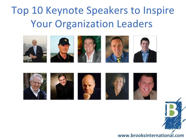 Top 10 Keynote Speakers to Inspire    Your Organization Leaders                      www.brooksinternational.com