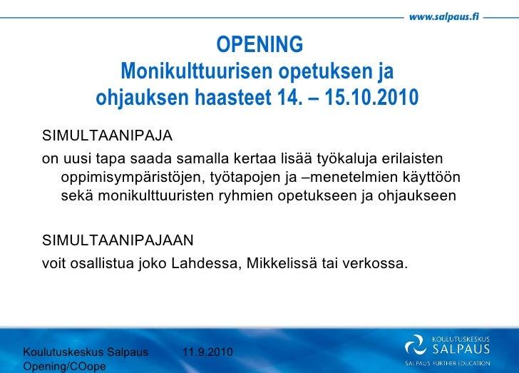 OPENING Monikulttuurisen opetuksen ja  ohjauksen haasteet 14. – 15.10.2010  Koulutuskeskus Salpaus Opening/COope 11.9.2010...