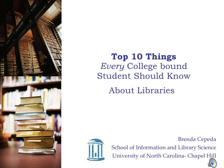 Top 10 Things Every  College bound Student Should Know About Libraries   Brenda Cepeda School of Information and Library S...