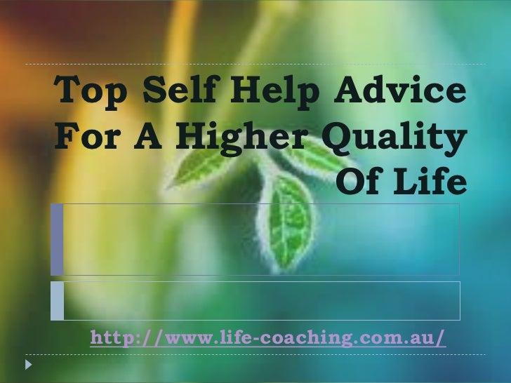 Top Self Help AdviceFor A Higher Quality              Of Life http://www.life-coaching.com.au/