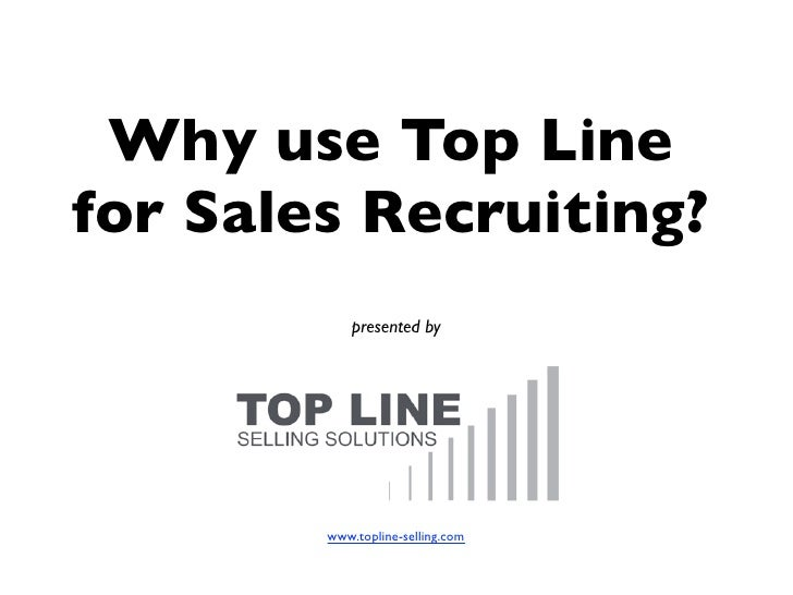 Why use Top Linefor Sales Recruiting?            presented by        www.topline-selling.com