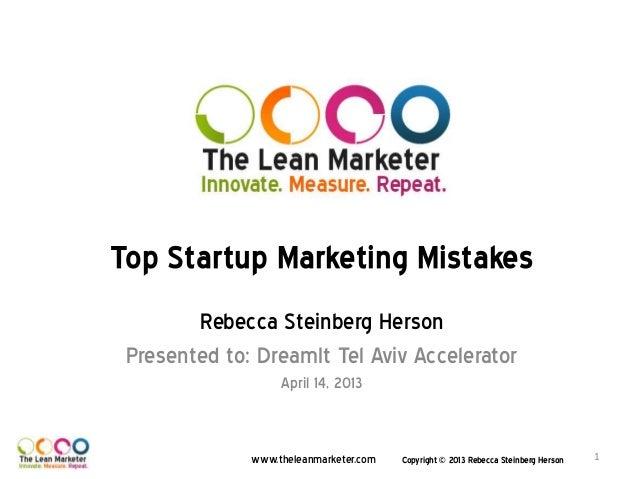 www.theleanmarketer.comTop Startup Marketing MistakesRebecca Steinberg HersonPresented to: DreamIt Tel Aviv AcceleratorApr...