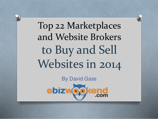 Top 22 Marketplaces and Website Brokers to Buy and Sell Websites in 2014 By David Gass