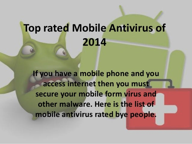Top rated Mobile Antivirus of 2014 If you have a mobile phone and you access internet then you must secure your mobile for...