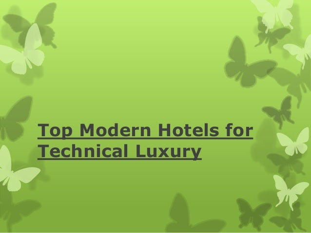 Top Modern Hotels forTechnical Luxury