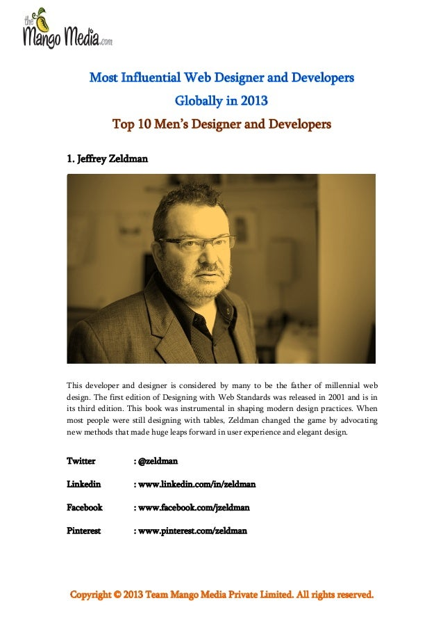 Most Influential Web Designer and Developers Globally in 2013 Top 10 Men's Designer and Developers 1. Jeffrey Zeldman  Thi...
