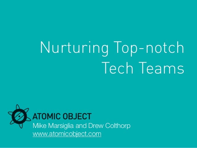 Mike Marsiglia and Drew Colthorpwww.atomicobject.comNurturing Top-notchTech Teams