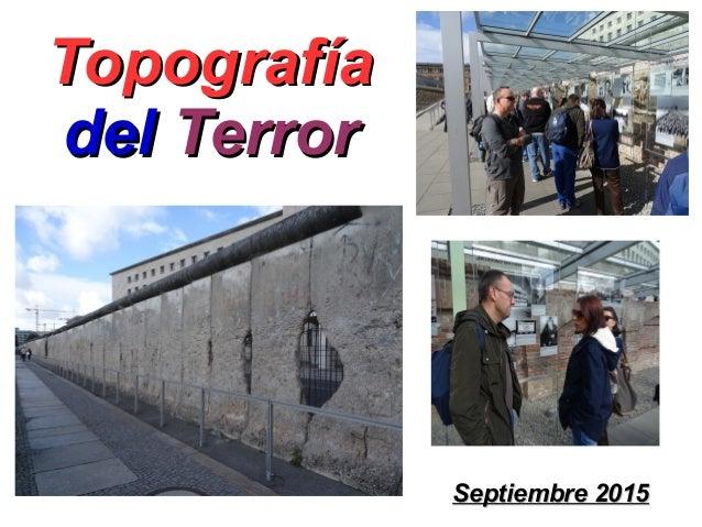 TopografíaTopografía deldel TerrorTerror Septiembre 2015Septiembre 2015