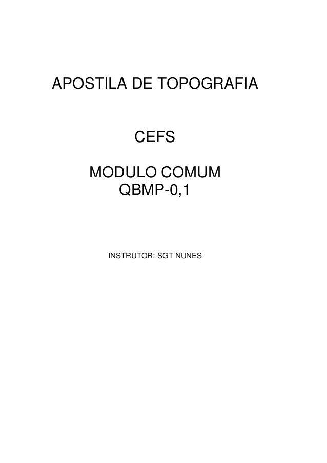 APOSTILA DE TOPOGRAFIA          CEFS   MODULO COMUM     QBMP-0,1     INSTRUTOR: SGT NUNES