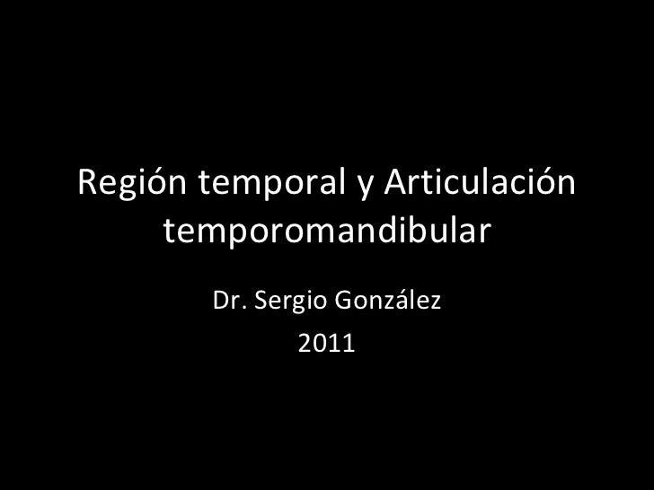 Región temporal y Articulación temporomandibular Dr. Sergio González 2011