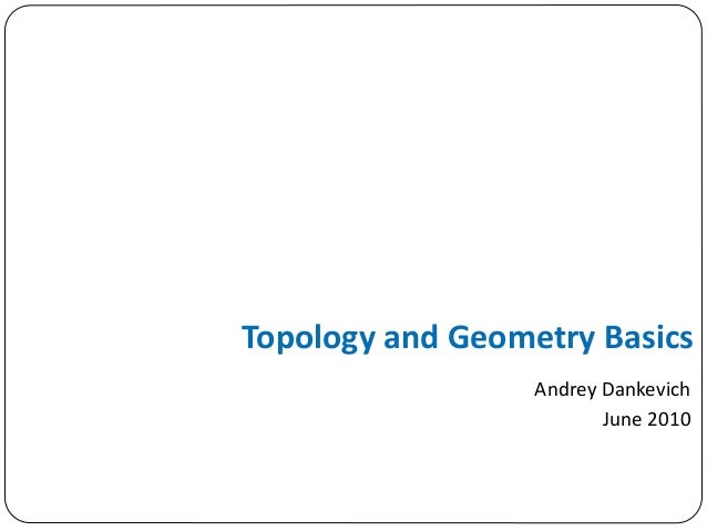 Topology and Geometry Basics                  Andrey Dankevich                         June 2010