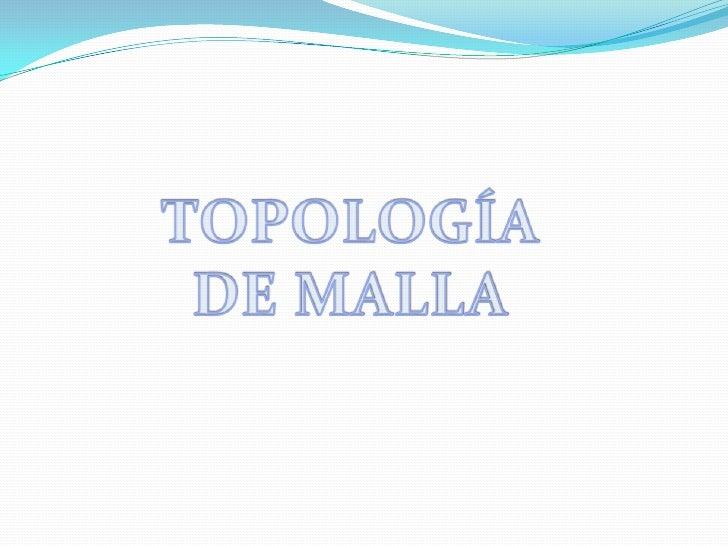 TOPOLOGÍA DE MALLA<br />