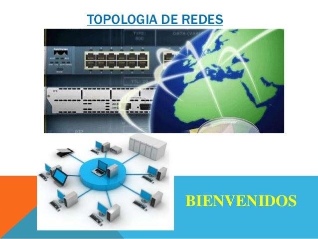 TOPOLOGIA DE REDES  BIENVENIDOS