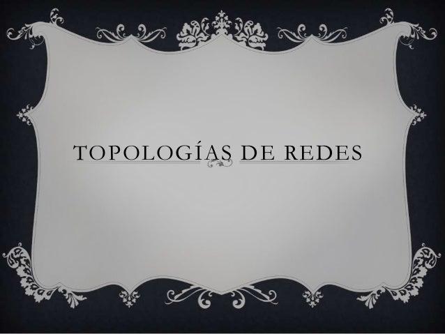 TOPOLOGÍAS DE REDES