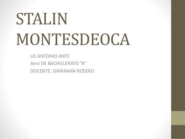 "STALIN MONTESDEOCA UE ANTONIO ANTE 3ero DE BACHILLERATO ""A"" DOCENTE: DAYANARA ROSERO"