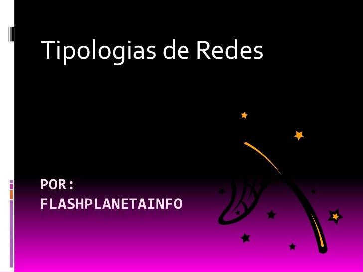 Tipologias de RedesPOR:FLASHPLANETAINFO