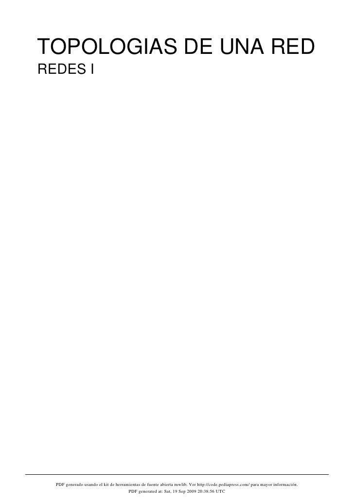 TOPOLOGIAS DE UNA RED REDES I       PDF generado usando el kit de herramientas de fuente abierta mwlib. Ver http://code.pe...