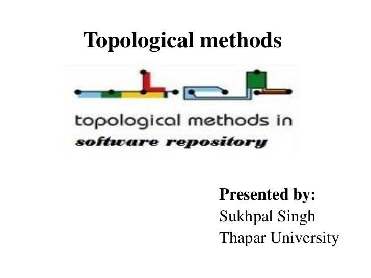 Topological methods            Presented by:            Sukhpal Singh            Thapar University