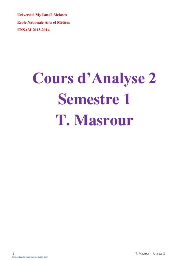 Université My Ismaïl Meknès Ecole Nationale Arts et Métiers ENSAM 2013-2014  Cours d'Analyse 2 Semestre 1 T. Masrour  1 ht...