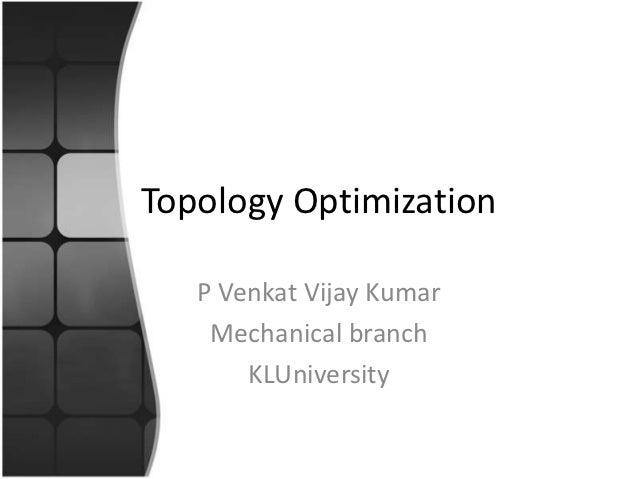Topology Optimization   P Venkat Vijay Kumar    Mechanical branch       KLUniversity