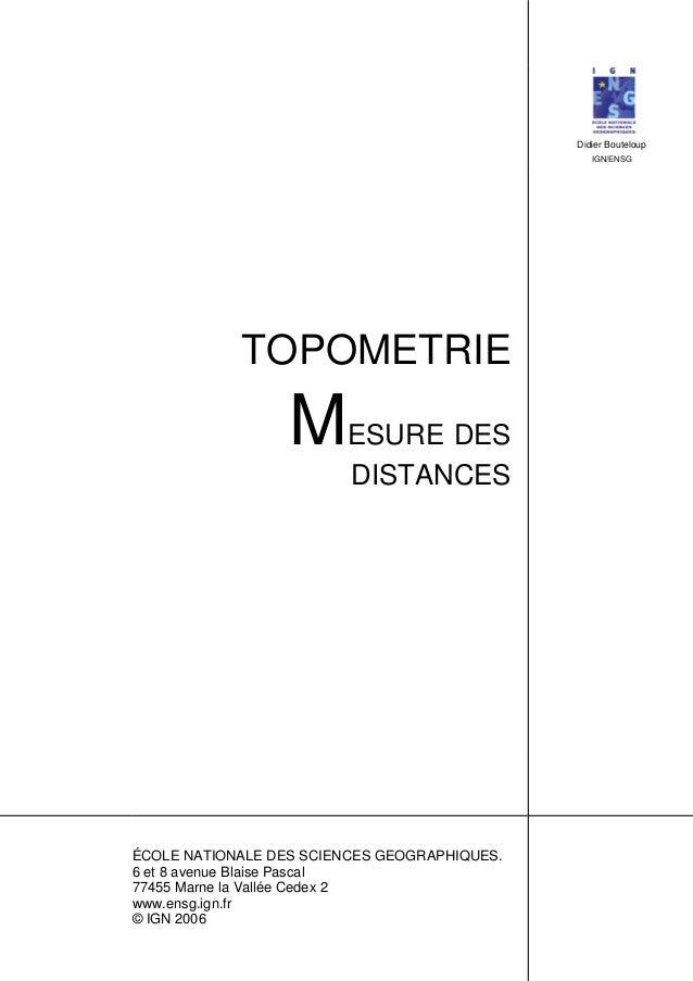 Didier Bouteloup IGN/ENSG TOPOMETRIE MESURE DES DISTANCES ÉCOLE NATIONALE DES SCIENCES GEOGRAPHIQUES. 6 et 8 avenue Blaise...